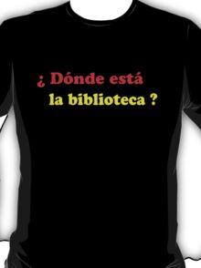 Donde esta la biblioteca? T-Shirt