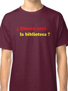 Donde esta la biblioteca? Classic T-Shirt
