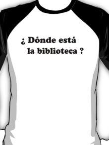 Donde esta la biblioteca? (black) T-Shirt