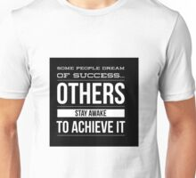 Some people dream of success others stay awake to achieve it Unisex T-Shirt