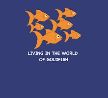 Living in the World of Goldfish Unisex T-Shirt