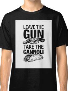 Leave the Gun Take the Cannoli Classic T-Shirt