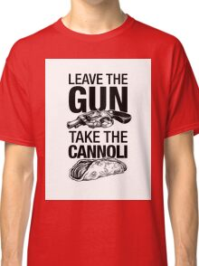 Leave the Gun Take the Cannoli Classic T-Shirt
