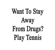 Want To Stay Away From Drugs? Play Tennis  Photographic Print