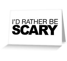 I'd rather be Scary Greeting Card