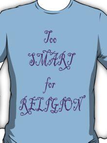 Too Smart For Religion T-Shirt