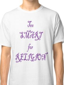 Too Smart For Religion Classic T-Shirt