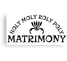 Holy Moly Roly Poly Matrimony Canvas Print