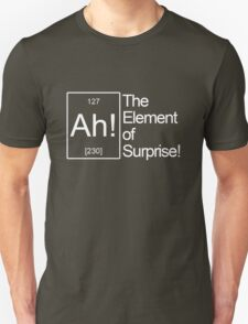 The Element of Surprise! Unisex T-Shirt