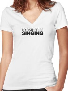 I'd rather be Singing Women's Fitted V-Neck T-Shirt
