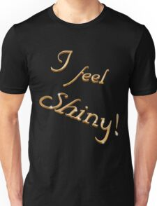 I feel shiny! Unisex T-Shirt