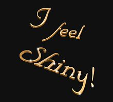 I feel shiny! T-Shirt