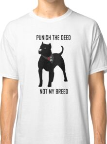 Punish The Deed, Not The Breed (Anti-BSL) Classic T-Shirt