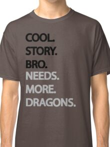 Need More Dragons Bro Classic T-Shirt
