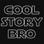 Cool Story Bro (Star Wars) by jezkemp