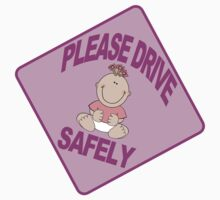 Please drive safely. Pink Baby Girl by avdesigns