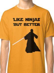 Jedi - Like ninjas but better. Classic T-Shirt