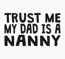 Trust Me My Dad Is A Nanny Kids Clothes