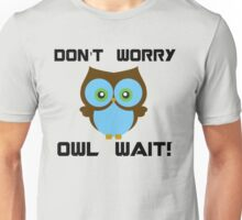 Don't Worry. Owl Wait! Unisex T-Shirt