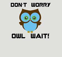 Don't Worry. Owl Wait! Unisex T-Shirt