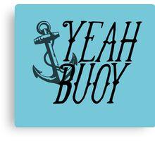 Yeah Buoy! Canvas Print