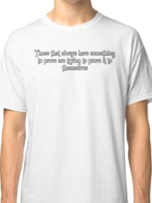 Always Have Something to Prove (shirt) Classic T-Shirt