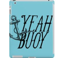 Yeah Buoy! iPad Case/Skin