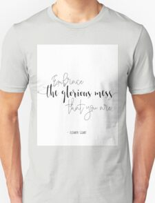 Embrace the glorious mess that you are... T-Shirt