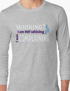 I am NOT whining Long Sleeve T-Shirt