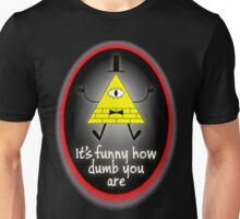 It's Funny How Dumb You Are Unisex T-Shirt