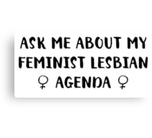 Ask Me About My Feminist Lesbian Agenda Canvas Print