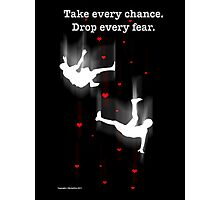 TAKE EVERY CHANCE Photographic Print