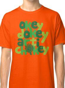 Okey Dokey Artichokey Classic T-Shirt