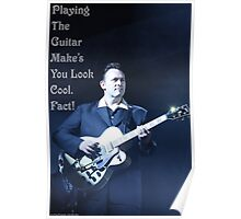 Playing The Guitar Make's You Look Cool. Fact! Poster
