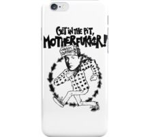 get in the pit iPhone Case/Skin