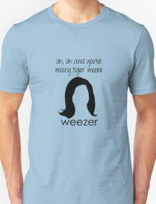 You're Mary Tyler Moore - Weezer Unisex T-Shirt