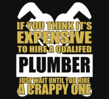 Expensive Qualified Plumber Funny by DheDhe-Store