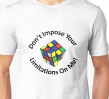 Don't Impose You Limitations On Me! Unisex T-Shirt