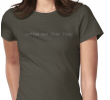 Coffee Not Flap Flap Womens Fitted T-Shirt