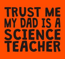 Trust Me My Dad Is A Science Teacher Kids Clothes