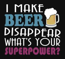 I Make Beer Disappear by DheDhe-Store