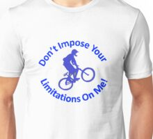 Don't Impose Your Limitations On Me! Unisex T-Shirt