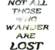 Not all those who wander are lost Photographic Print