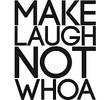 Make Laugh not Whoa Photographic Print