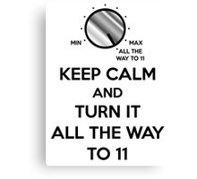 keep calm and turn it all the way to 11 Canvas Print