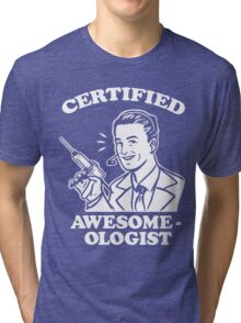 Certified Awesome-ologist Tri-blend T-Shirt