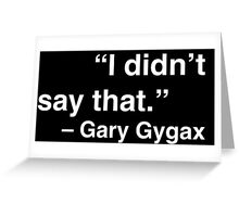 """I didn't say that."" - Gary Gygax (White Text) Greeting Card"