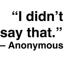 """""""I didn't say that."""" - Anonymous Photographic Print"""