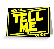 Never tell me the odds. Greeting Card