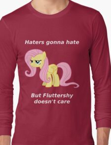 Haters gonna hate, Fluttershy doesn't care Long Sleeve T-Shirt